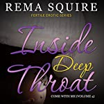 Inside Deep Throat: Come with Me: Fertile Erotic Series, Book 4 | Rema Squire