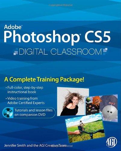 Photoshop CS5 Digital Classroom, (Book and Video Training) (Wiley Desktop Editions)