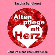 Altenpflege mit Herz: Ganz im Sinne des Betroffenen Hörbuch von Sascha Sandhorst Gesprochen von: Armin Dallapiccola