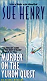 Murder on the Yukon Quest (Alaska Mysteries) (0613293037) by Henry, Sue