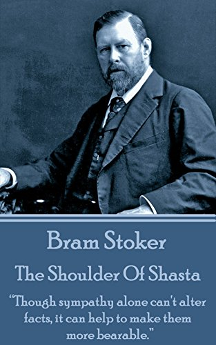 "Bram Stoker - The Shoulder Of Shasta: ""Though sympathy alone can't alter facts, it can help to make them more bearable."""