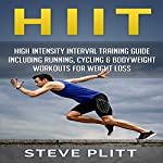 HIIT: High Intensity Interval Training Guide Including Running, Cycling & Bodyweight Workouts For Weight Loss: Including Running, Cycling & Bodyweight Workouts for Weight Loss | Steve Plitt