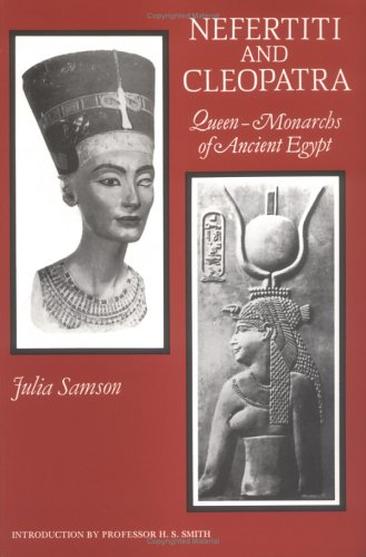 Nefertiti and Cleopatra: Queen-Monarchs of Ancient Egypt, Julia Samson
