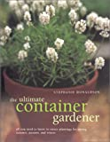 img - for The Ultimate Container Gardener: All You Need to Know to Create Plantings for Spring, Summer, Autumn, and Winter book / textbook / text book