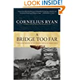A Bridge Too Far: The Classic History of the Greatest Battle of World War II by Cornelius Ryan