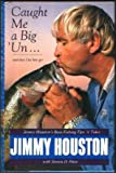 Caught Me a Big\'Un...and Then I Let Him Go!: Jimmy Houston\'s Bass Fishing Tips \'N\' Tales