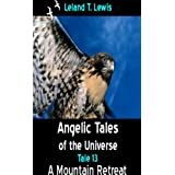 Angelic Tales of The Universe. Tale 13. A Retreat In the Mountains ~ Leland Lewis