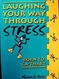 Born to Ca-thart Laughing Your Way Through Stress