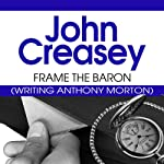 Frame the Baron: The Baron Series, Book 29 (       UNABRIDGED) by John Creasey Narrated by Kris Dyer