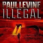 Illegal: A Novel | Paul Levine