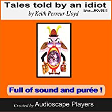 Tales Told by an Idiot (       UNABRIDGED) by Keith Perreur-Lloyd Narrated by AudioscapePlayers