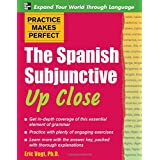 Practice Makes Perfect: The Spanish Subjunctive Up Close (Practice Makes Perfect Series)by Eric W. Vogt