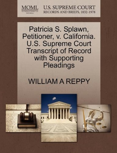 Patricia S. Splawn, Petitioner, V. California. U.S. Supreme Court Transcript of Record with Supporting Pleadings