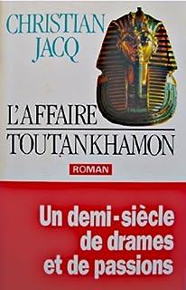 L'affaire Toutankhamon : roman : [un demi-siècle de drames et de passions], Jacq, Christian