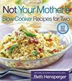Not Your Mother's Slow Cooker Recipes for Two (NYM Series) (1558323414) by Beth Hensperger