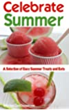 Celebrate Summer: A Selection of Easy Summer Treats and Eats