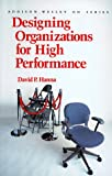 Designing Organizations for High Performance (Prentice Hall Organizational Development Series) (Addison-Wesley Series on O...