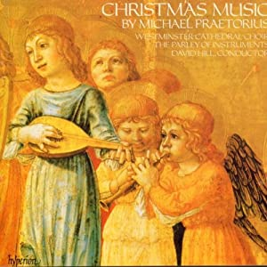M Praetorius: Christmas Music /Westminster Cathederal Choir * Parley of Instruments * Hill
