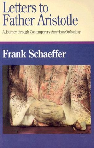 Letters to Father Aristotle : A Journey Through Contemporary American Orthodoxy, FRANK SCHAEFFER