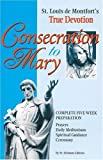 img - for Consecration to Mary: St. Louis De Montfort's True Devotion : Complete Five-Week Preparation : Prayers, Daily Meditations, Spiritual Guidance, Ceremony book / textbook / text book