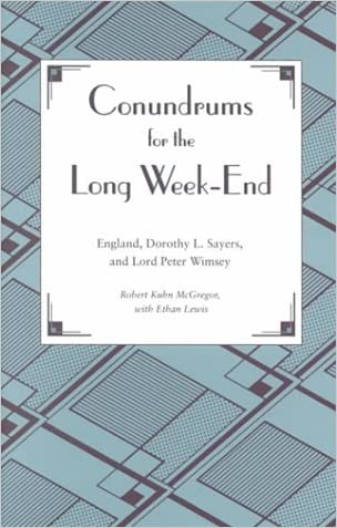 Conundrums for the Long Week-End : England, Dorothy L. Sayers, and Lord Peter Wimsey written by Robert Kuhn McGregor