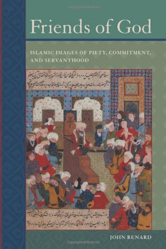 Friends of God - Islamic Images of Piety, Commitment, and Servanthood
