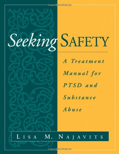 Seeking Safety: A Treatment Manual for PTSD and Substance...
