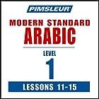 Arabic (Modern Standard) Level 1 Lessons 11-15: Learn to Speak and Understand Modern Standard Arabic with Pimsleur Language Programs Hörbuch von  Pimsleur Gesprochen von:  Pimsleur