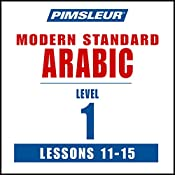 Arabic (Modern Standard) Level 1 Lessons 11-15: Learn to Speak and Understand Modern Standard Arabic with Pimsleur Language Programs |  Pimsleur