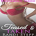 Teased and Taken: She Grew up with the Man of the House, Book 9 | Randi Stepp