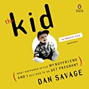 The Kid: What Happened After My Boyfriend and I Decided to Go Get Pregnant | [Dan Savage]