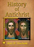 History of Antichrist: Concerning the Man of Sin, the Son of Perdition, According to Holy Scripture and Tradition