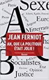 img - for Ah, que la politique   tait jolie ! (French Edition) book / textbook / text book