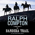 The Bandera Trail: The Trail Drive, Book 4 | Ralph Compton