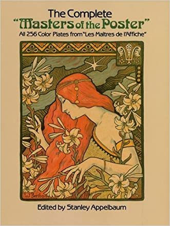 "The Complete ""Masters of the Poster"": All 256 Color Plates from ""Les Maitres De L'Affiche"" (Dover Fine Art, History of Art) written by Stanley Appelbaum"