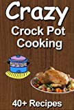 Crazy Crockpot Cooking: Over 40 recipes
