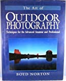 img - for The Art of Outdoor Photography: Techniques for the Advanced Amateur and Professional book / textbook / text book