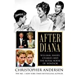 After Diana: William, Harry, Charles, and the Royal House of Windsor ~ Christopher Andersen