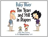 Baby Blues: Ten Years and Still in Diapers: A Baby Blues Treasury (0740700081) by Scott, Jerry