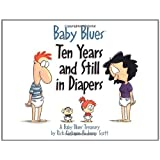 Baby Blues: Ten Years and Still in Diapers: A Baby Blues Treasury ~ Rick Kirkman