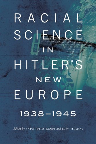 Racial Science in Hitler's New Europe, 1938-1945 (Critical Studies in the History of Anthropology)