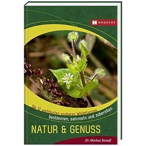 Die 12 wichtigsten essbaren Wildpflanzen: Bestimmen, sammeln und zubereiten