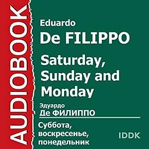Saturday, Sunday and Monday [Russian Edition] | [Eduardo De Filippo]
