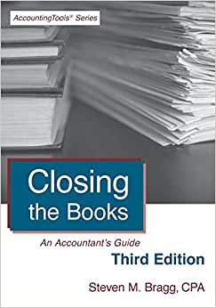 Closing The Books: Third Edition: An Accountant's Guide