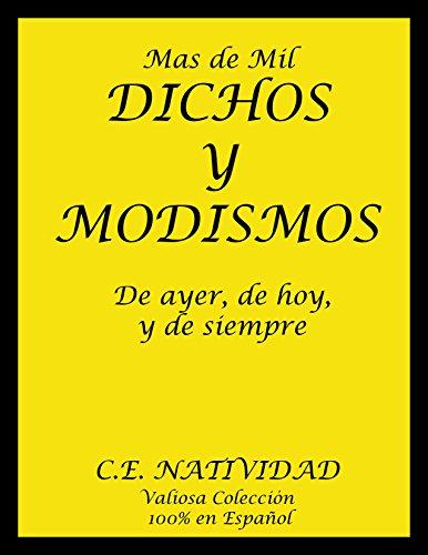 Mas de Mil Dichos y Modismos de Ayer, de Hoy, y de Siempre: Valiosa Colección 100% en Español