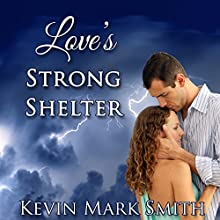 Love's Strong Shelter (       UNABRIDGED) by Kevin Mark Smith Narrated by Tom Mehesan