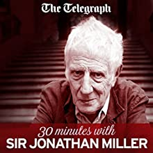 The Telegraph: 30 Minutes with Jonathan Miller  by Jonathan Miller Narrated by Matthew Stadlen