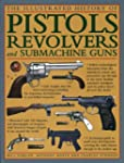 The Illustrated History Of Pistols, R...