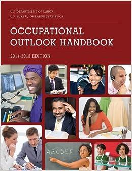 Occupational Outlook Handbook, 2014-2015: Bureau of Labor ...