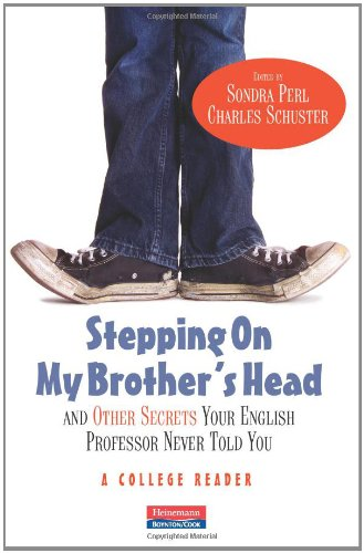 Stepping On My Brother s Head and Other Secrets Your English Professor Never Told You A College Reader086713089X